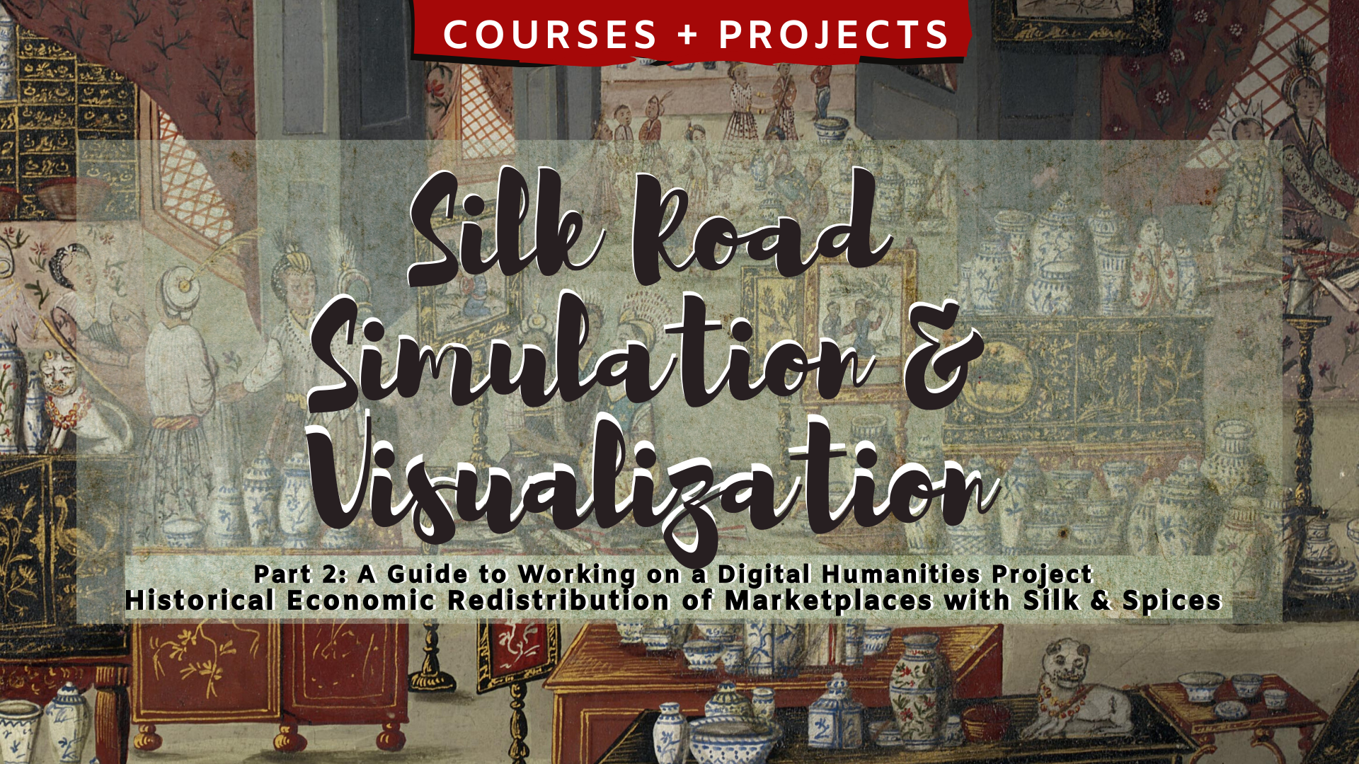 Silk Road Simulation and Visualization 1 Part 2: A Guide to Working on a Digital Humanities Project Historical Economic Redistribution of Marketplaces with Silk & Spices with a background from The Mercantile Effect