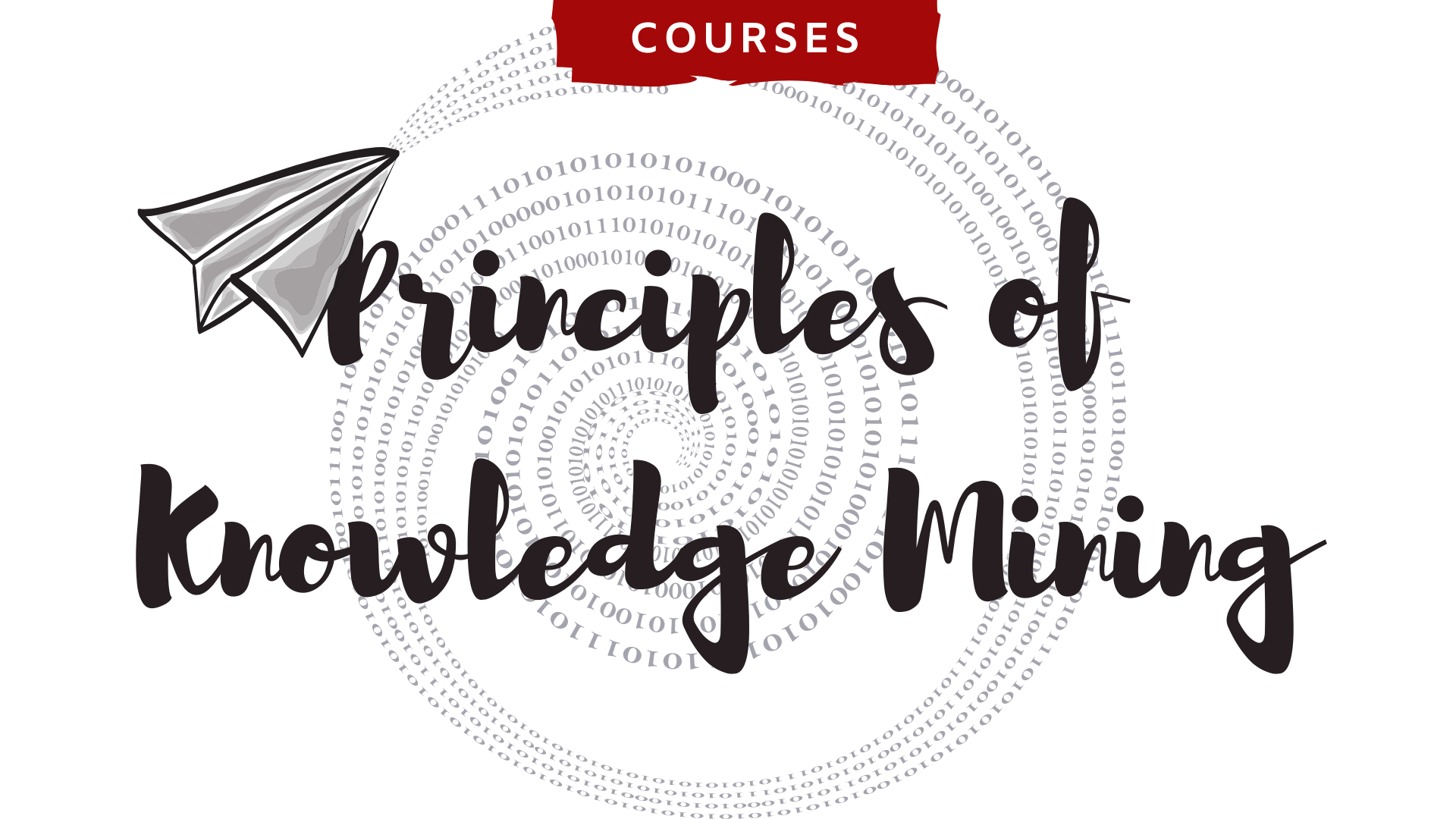 Principles of Knolwedge Mining with a paper plane spiraling into binary 1s and 0s. Courses in a papyrus scroll bookmark