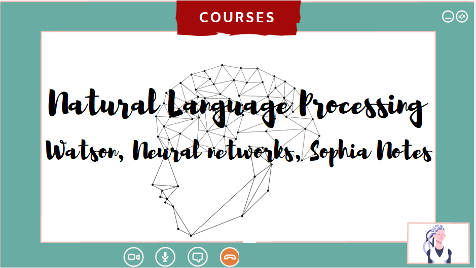Natural Language Processing Watson Neural Networks Sophia Notes with video conference background, courses tag on top